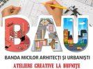 BAU – Banda micilor Arhitecți și Urbaniști. Ateliere creative la Bufnițe